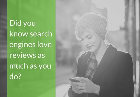 Go Local - Did you know search engines love reviews as much as you do?