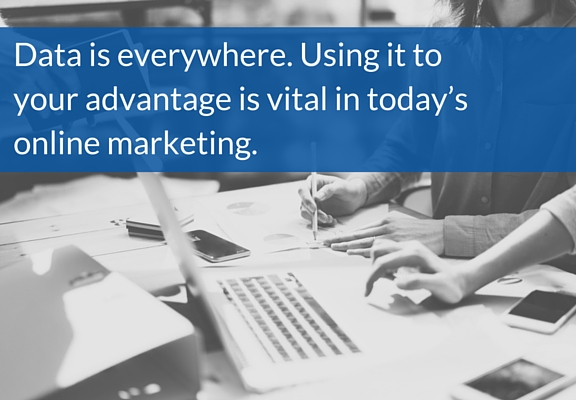 Data is everywhere. Using it to your advantage is vital in today's online marketing.
