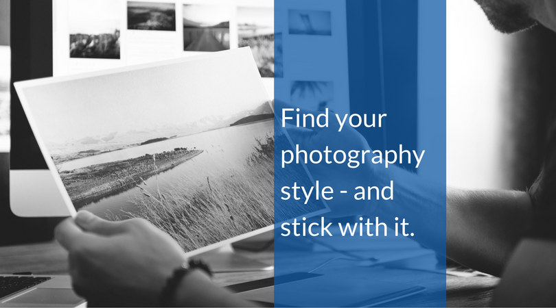 Find your photography style - and stick with it.