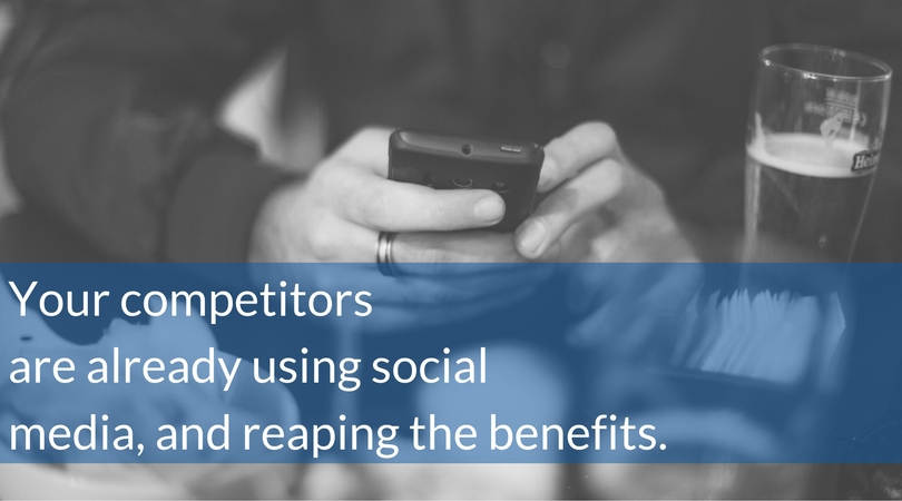 Your competitors are already using social media, and reaping the benefits