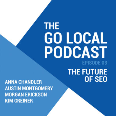 Go Local Podcast 3 - The Future of SEO