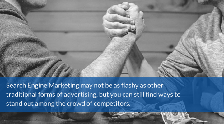 Search Engine Marketing may not be as flashy as other traditional forms of advertising, but you can still find ways to stand out among the crowd of competitors.