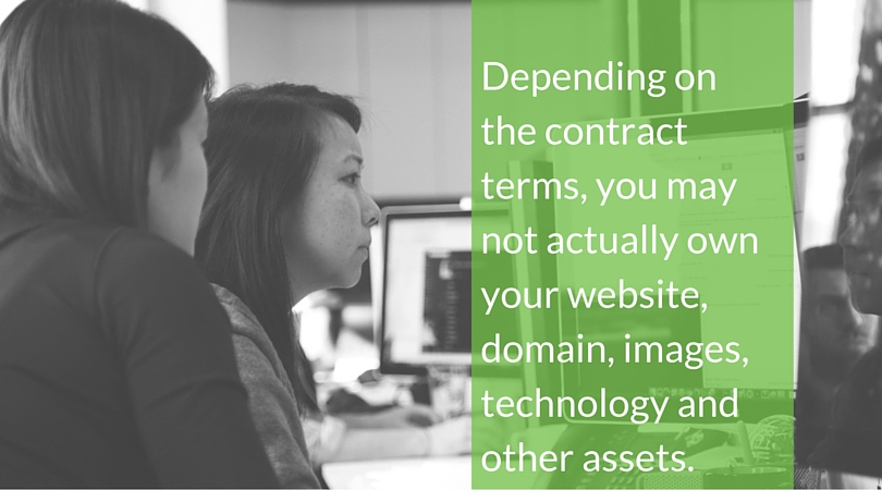 Depending on the contract terms, you may not actually own your website, domain, images, technology and other assets.