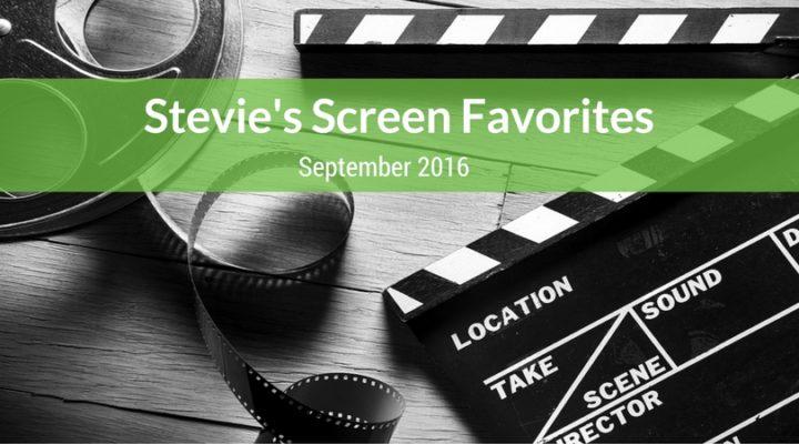 Stevie's Screen Favorites - September Edition
